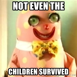 Mr Blobby - not even the children survived