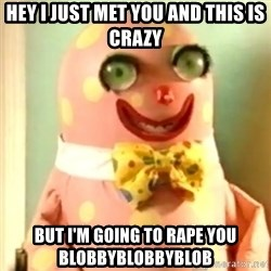 Mr Blobby - hey i just met you and this is crazy but i'm going to rape you blobbyblobbyblob