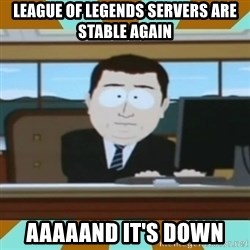 And it's gone - League of legends Servers are stable again Aaaaand it's down