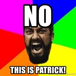 sparta - NO THIS IS PATRICK!