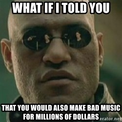 Nikko Morpheus - what if i told you that you would also make bad music for millions of dollars