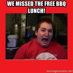 Disgruntled Joseph - We missed the free BBQ Lunch!