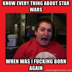 Disgruntled Joseph - know every thing about star wars when was i fucking born again