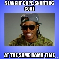 Future At The Same Damn Time - slangin' dope, snorting coke at the same damn time
