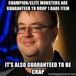 Jay Wilson Diablo 3 - Champion/elite monsters are guaranteed to drop 1 rare item it's also guaranteed to be crap