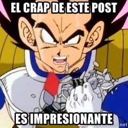 Vegeta - EL CRAP DE ESTE POST ES IMPRESIONANTE