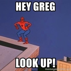 Spiderman12345 - HEY GREG LOOK UP!