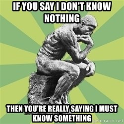 Overly-Literal Thinker - if you say i don't know nothing then you're really saying i must know something