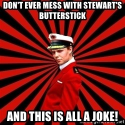 cap art - Don't ever mess with stewart's butterstick and this is all a joke!