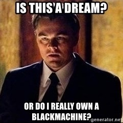 inception - is this a dream? or do i really own a blackmachine?