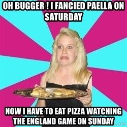 Weird Thea - Oh bugger ! i faNCIED PAELLA ON SATURDAY  NOW I HAVE TO EAT PIZZA WATCHING THE ENGLAND GAME ON SUNDAY