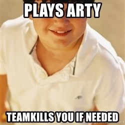 Annoying Childhood Friend - Plays arty teamkills you if needed