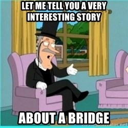 buzz killington - Let me tell you a very interesting story about a bridge