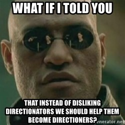 Nikko Morpheus - what if i told you that instead of disliking directionators we should help them become directioners?