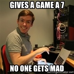 Ridiculously Photogenic Journalist - gives a game a 7 no one gets mad
