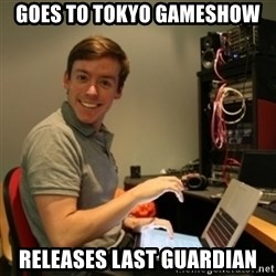 Ridiculously Photogenic Journalist - GOES TO TOKYO GAMESHOW RELEASES LAST GUARDIAN