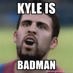LOL PIQUE - KyLe is Badman