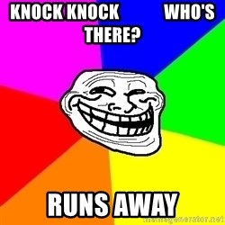 Trollface - Knock knock             who's there? runs away