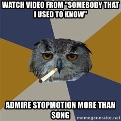 """Art Student Owl - Watch video from """"SomeBody that i used to know"""" Admire stopmotion more than song"""