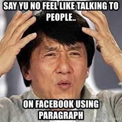 Confused Jackie Chan - Say yu no feel like talking to people.. on facebook using paragraph