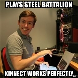 Ridiculously Photogenic Journalist - Plays steel battalion Kinnect works perfectly