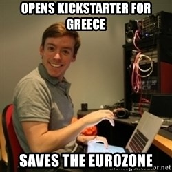 Ridiculously Photogenic Journalist - Opens Kickstarter for Greece Saves the eurozone