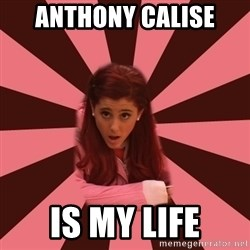 Ariana Grande - ANTHONY CALISE IS MY LIFE
