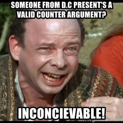 inconceivable - Someone from D.C present's a valid counter Argument? Inconcievable!