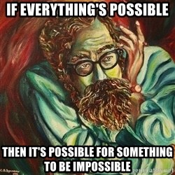 The Hope of Philosophy - IF EVERYTHING'S POSSIBLE THEN it's possible for something to be impossible