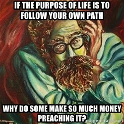 The Hope of Philosophy - if the PURPOSE of life is to follow your own path why do some make so much money preaching it?