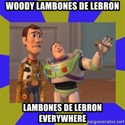 buzz lightyear 2 - woody lambones de lebron lambones de lebron everywhere