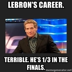 skip bayless - Lebron's career.  Terrible. He's 1/3 in the finals.