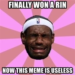 LeBron James - finally won a rin now this meme is useless