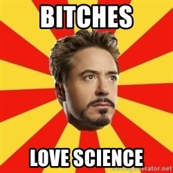 Leave it to Iron Man - Bitches Love science