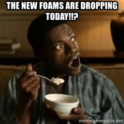 Surprised Black Guy  - The new foams are dropping TODay!!?
