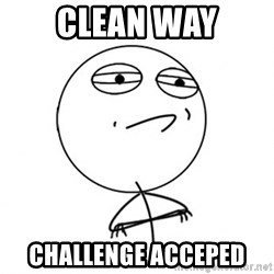 Challenge Accepted HD - Clean WAY Challenge ACCEPED
