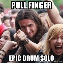 Ridiculously Photogenic Metalhead - pull finger epic drum solo