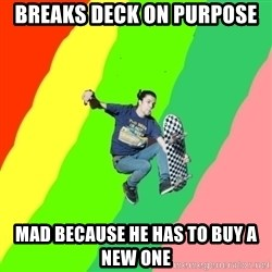 smskater - breaks deck on purpose mad because he has to buy a new one