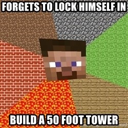 Minecraft Guy - forgets to lock himself in build a 50 foot tower