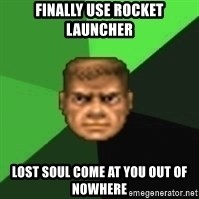 Doomguy - finally use rocket launcher lost soul come at you out of nowhere