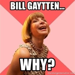 Amused Anna Wintour - BILL GAYTTEN...  WHY?