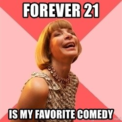Amused Anna Wintour - FOREVER 21 IS MY FAVORITE COMEDY
