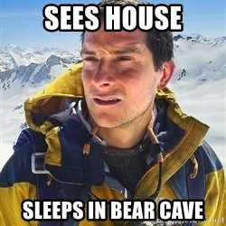 Bear Grylls Loneliness - SEES HOUSE sleeps in bear cave