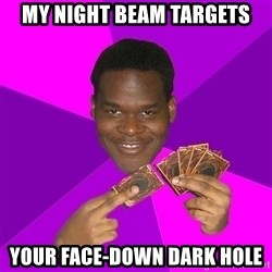 Cunning Black Strategist - My Night beam targets your face-down dark hole