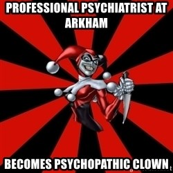 Harley Quinn - professional psychiatrist at arkham  becomes psychopathic clown