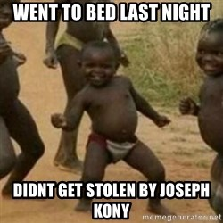 Black Kid - WENT TO BED LAST NIGHT DIDNT GET STOLEN BY JOSEPH KONY