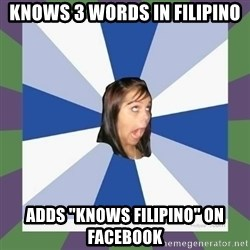"""Annoying FB girl - knows 3 words in filipino adds """"knows filipino"""" on facebook"""