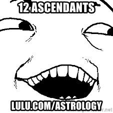I see what you did there - 12 ascendants lulu.com/astrology