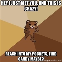Pedo Bear From Beyond - Hey I just met you, and this is crazy! reach into my pockets, find candy maybe?