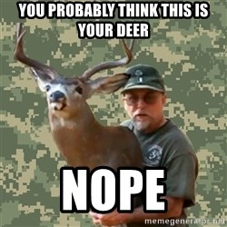 Chuck Testa Nope - You probably think this is your deer nope